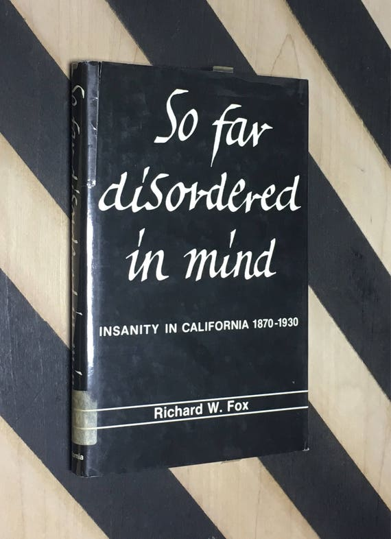 So Far Disordered in Mind: Insanity in California, 1870-1930 by Richard W. Fox (1978) hardcover book