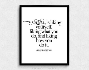 SALE -  Success Is Liking Yourself, Maya Angelou, Maya Angelou Quote, Maya Angelou Print, Life Quote Print, Success Quote Print