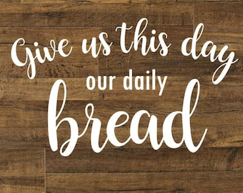 Give us this day, Daily bread, Vinyl Wall Decal, Kitchen wall decal, Dining Room wall decal, Vinyl Lettering, Inspirational, Bible prayer