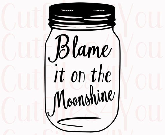 Blame It On Moonshine Moonshine Cut File Southern Cut File