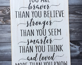You are braver than you believe stronger than you seem smarter than you think and loved more than you know | wood sign | sign | Style# HM194