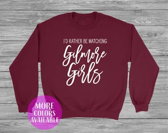 I'd Rather Be Watching Gilmore Girls Sweatshirt, Custom Sweatshirt, Gilmore Girls Sweatshirt, Lorelai Rory Lane Sookie Emily Paris