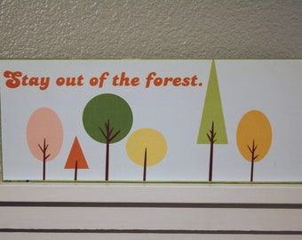 Stay Out of the Forest Sign- MFM