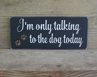 I'm only talking to the dog today Wood Dog Sign Pet Lover Funny Dog Saying Best Friend