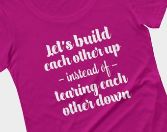 Inspirational tshirt for women, let's build each other up instead of tearing each other down, unity tee, blue, pink, black, silver, green