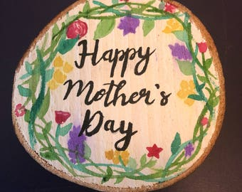 Happy Mother's Day hand painted wood slice