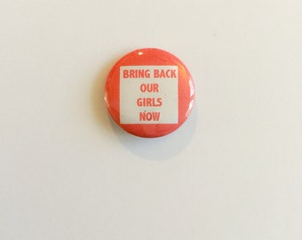 "Bring Back our Girls Now 1"" pin"
