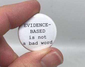 """evidence-based is not a bad word 1"""" button"""