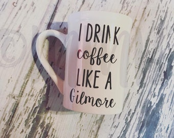 I Drink Coffee Like a Gilmore Coffee Cup