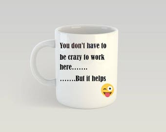 Work Office Mug - Workplace Humour - Funny Coffee Drinkers Mug - Crazy Mug - Office Worker - 10 Ounce Mug - Ceramic Ware - Co Worker Gift