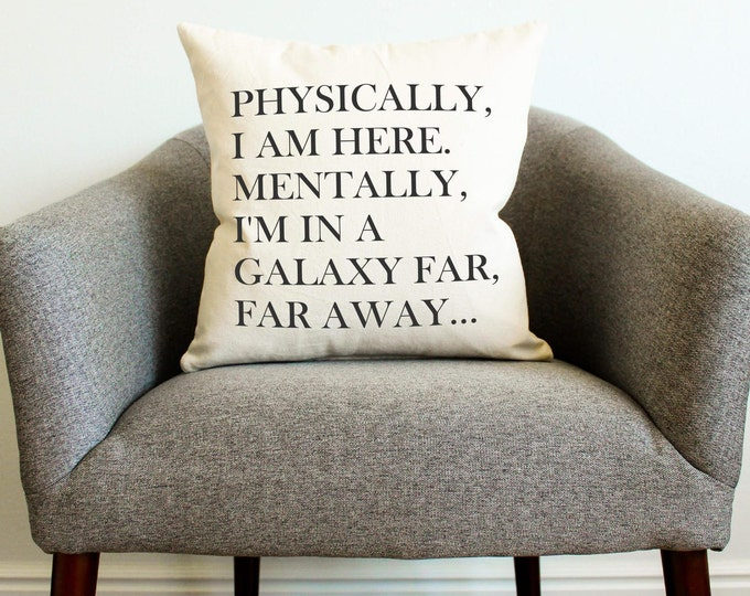 "Star Wars ""Physically, I Am Here. Mentally, I'm in a Galaxy Far, Far Away"" Pillow - Gift for Her, Gift for Him, Grad Gift, Home Decor,"
