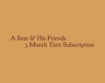 A Bear & His Friends -  3 Month Yarn Subscription