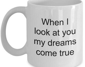 "You looked coffee mug - making dreams come true mug ""When I look at you my dreams come true"" 11 oz white mug - coffee mug - coffee cup"