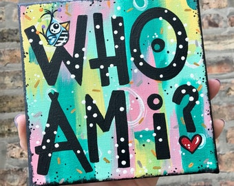 Inspirational original handpainted wall art painting encouragement question Who Am I?