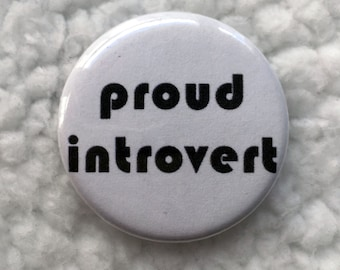 "1.25"" Proud Introvert Pin Badges - Introvert Pins - Introvert Pinback Buttons - Introvert Badges"