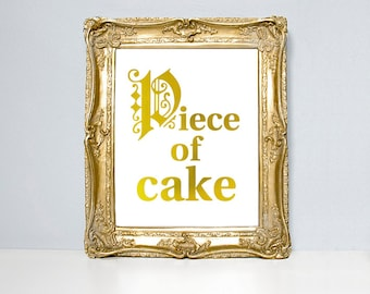 Quote poster, piece of cake, kitchen quote, cake quote, typography poster, british sayings, goild foil, foils, quote, poster