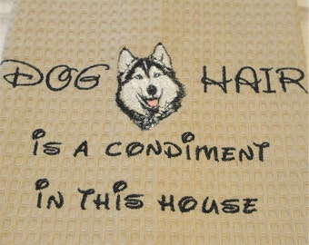 Dog Hair is a Condiment - Husky- Several Breeds Available