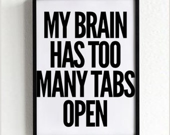 Tabs Typography Print, funny quote, wall art prints, minimalist, black and white, wall decor, inspirational, my brain has too many tabs open