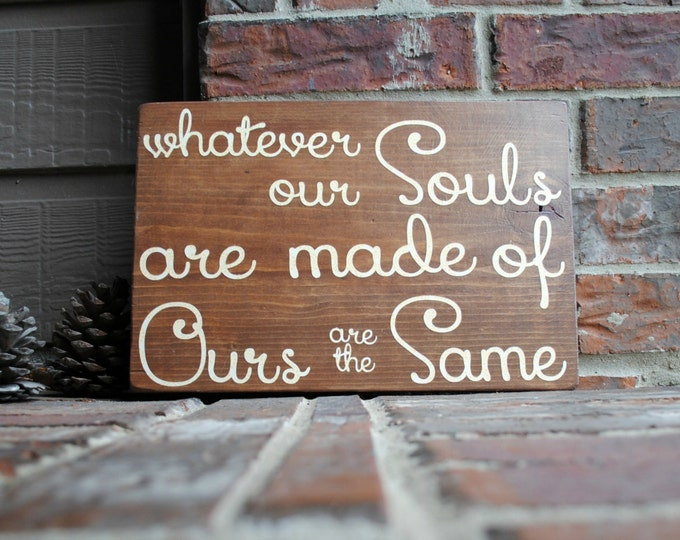 Featured listing image: Whatever our Souls are made of, Ours are the Same Reclaimed Wood Sign