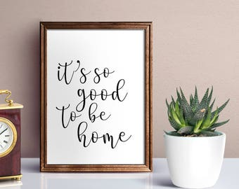 It's Good To Be Home Digital Print, Calligraphy Print, Home Decor, Wall Art , Home Sweet Home Digital Print
