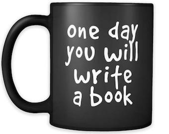 One Day You Will Write a Book Mug - Black. Motivational Mug, Inspirational Mug, Unique Mug, Spiritual Mug, Coffee Mug, Coffee Mug for Writer