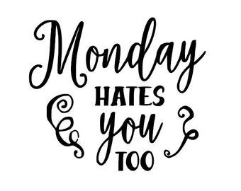 Monday Hates You Too Funny Vinyl Car Decal Bumper Window Sticker Any Color Multiple Sizes Jenuine Crafts