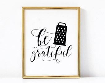 Be Grateful Kitchen Printable Art | Funny Kitchen Printable Art | Kitchen Quote | Kitchen Sign | Kitchen Art Print | Kitchen Wall Art |
