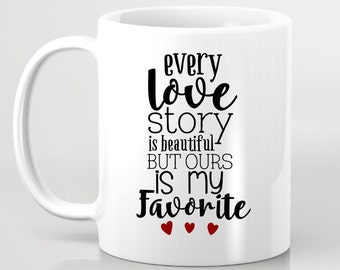 Every Love Story is Beautiful But Ours is My Favorite Coffee Mug - Personalized Coffee Mug Gift For Her, Gift for Girlfriend Gift for BFF