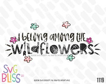I Belong Among The Wildflowers SVG DXF Cut File, Original, Free Spirit, Girl, Be Yourself, Inspirational Quote Wildflower, Cricut Silhouette
