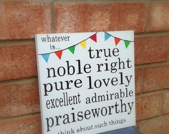 Phil. 4:8 Whatever is True, Noble... - Fresh White, Black, or Antique White Wood Sign (12x12)