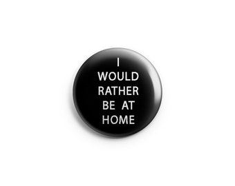 "Introvert Funny button - magnet - I would rather be at home - 1.25"" pinback button, pin, badge, introvert, social anxiety"