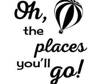 Oh the Places You'll Go! Wall quote, Dr. Seuss quote, vinyl wall decal