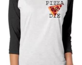 pizza or die shirt, pizza shirt, funny pizza shirt, pizza baseball tee, pizza is life, pizza for life, pizza fan, cute pizza shirt