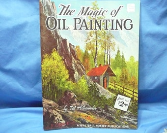 The Magic of Oil Painting by W. Alexander  / Walter Foster Book #162