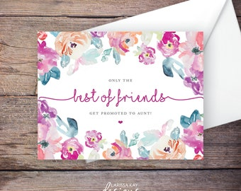 Printable Only the Best of Friends Get Promoted to Aunt Pregnancy Announcement, Watercolor Flowers, Instant Download Card, Expecting Baby