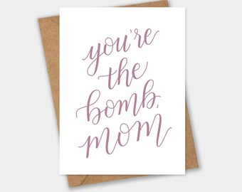 You're the Bomb, Mom – Mothers Day Greeting Card, Mom, Happy Birthday Card, Love, Celebration, Funny, Family, Calligraphy