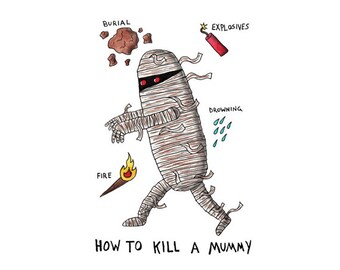How To Kill The Mummy- Digital Signed Print on white felt paper