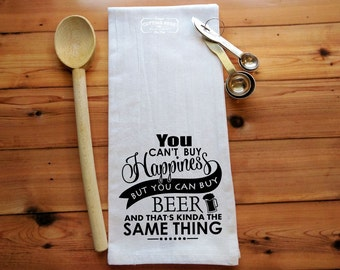 You Cant Buy Happiness but You Can Buy Beer & That's Kinda the Same Thing Flour Sack Towel | Beer Lover | Craft Beer | Beer Lovers Gift