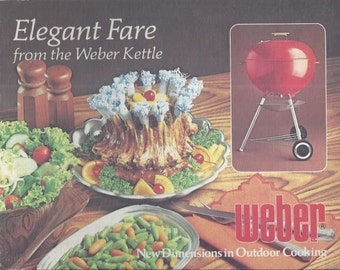Elegant Fare from the Weber Kettle New Dimensions in Outdoor Cooking by J. Wood