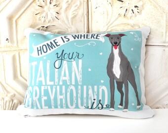 Italian Greyhound Art Pillow -Home Is Where Your Italian Greyhound Is