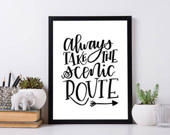 Always Take The Scenic Route Print / Inspirational Quote