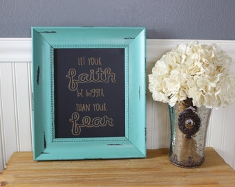 chalkboard, laser engraved, let your faith be bigger than your fear, christian, positive, inspirational, gift, custom,frame-able chalkboard