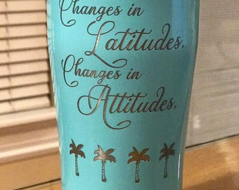 Changes in Latitudes.  Changes in Attitudes Coffee Tumbler, Personalized, Bridesmaid Gift, Girlfriend Gift, Cruise, Summer, Wine Glass