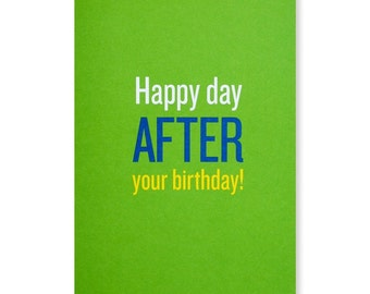 Happy Day After Your Birthday Greeting Card