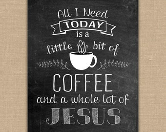 All I Need is a Little Bit of Coffee and a Whole lot of Jesus PRINTABLE Chalkboard sign. Coffee Decor Wall Art. 8x10 DIGITAL file.
