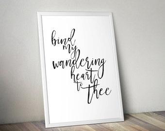 Bind My Wandering Heart To Thee Digital Print, Printable File, Digital Print file, Faith, Printable, Come Thou Fount Print