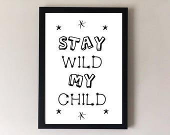 Stay wild my child, nursery print, childrens print, nursery wall art, childrens wall art, nursery decor, childrens decor, nursery art