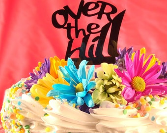 OVER THE HILL Cake Topper - Old Timer Cake Topper, Funny Cake Topper