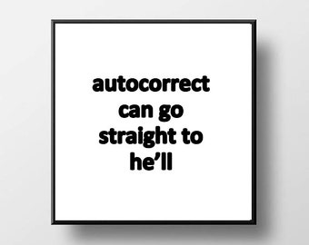 Quote Quote Print and/or Frame - Autocorrect Can Go Straight To He'll