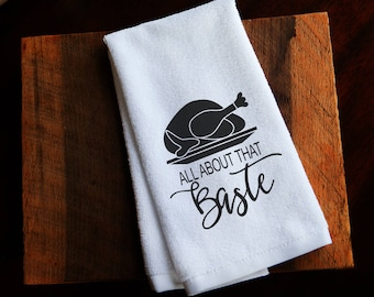 Kitchen towels, funny kitchen towels, gifts, hostess gifts, Thanksgiving, All About that Baste, hand towel, dish towel